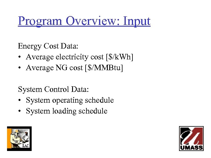 Program Overview: Input Energy Cost Data: • Average electricity cost [$/k. Wh] • Average