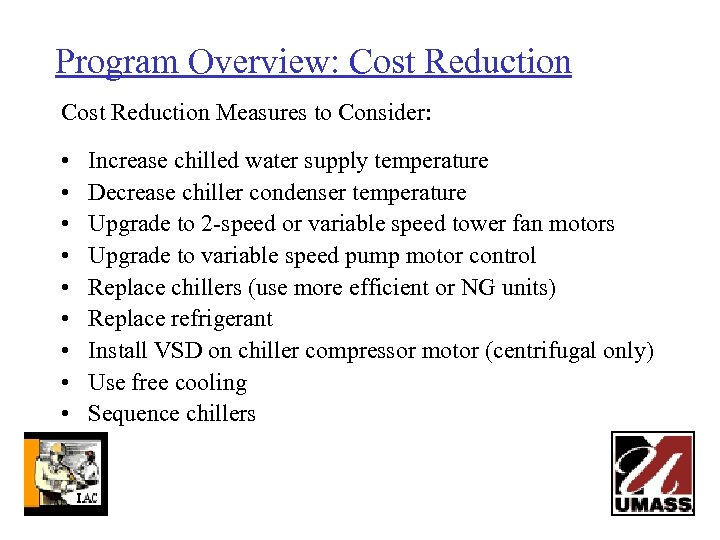 Program Overview: Cost Reduction Measures to Consider: • • • Increase chilled water supply
