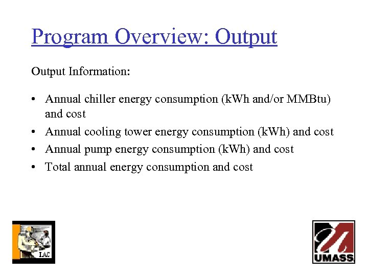 Program Overview: Output Information: • Annual chiller energy consumption (k. Wh and/or MMBtu) and