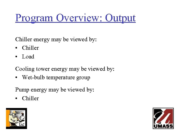 Program Overview: Output Chiller energy may be viewed by: • Chiller • Load Cooling