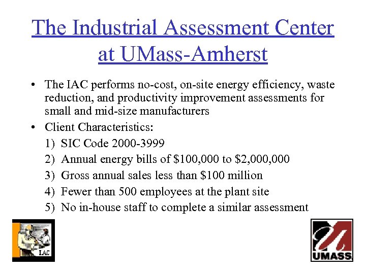 The Industrial Assessment Center at UMass-Amherst • The IAC performs no-cost, on-site energy efficiency,