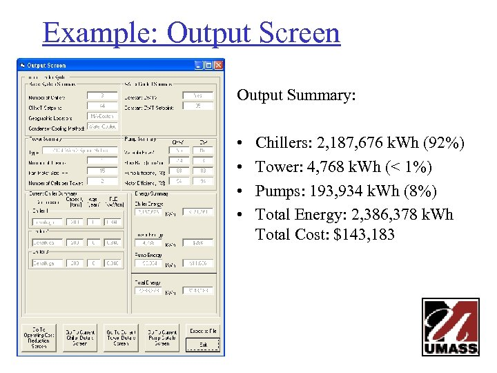 Example: Output Screen Output Summary: • • Chillers: 2, 187, 676 k. Wh (92%)