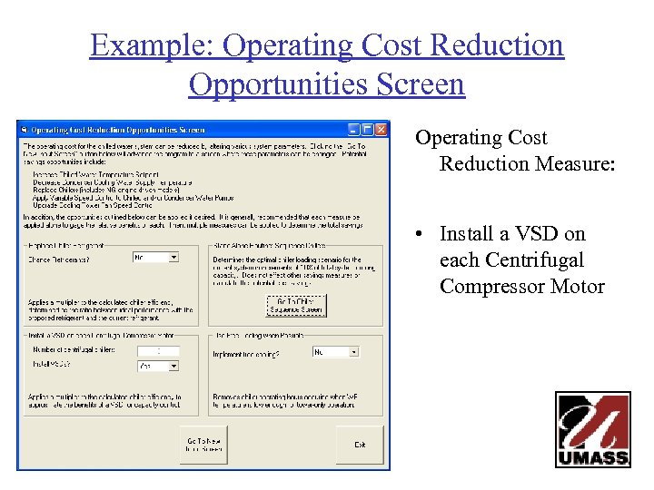 Example: Operating Cost Reduction Opportunities Screen Operating Cost Reduction Measure: • Install a VSD