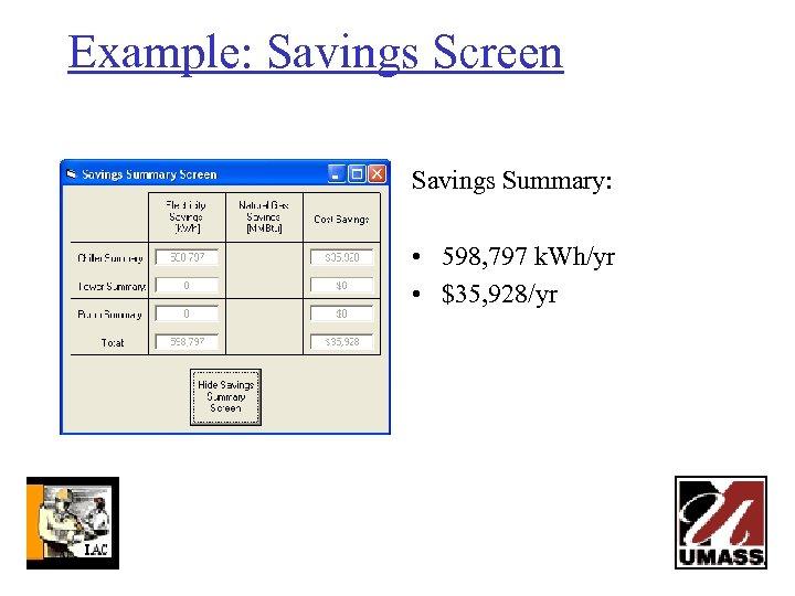 Example: Savings Screen Savings Summary: • 598, 797 k. Wh/yr • $35, 928/yr