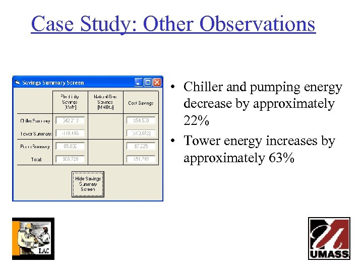 Case Study: Other Observations • Chiller and pumping energy decrease by approximately 22% •