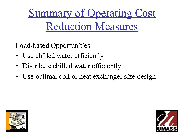 Summary of Operating Cost Reduction Measures Load-based Opportunities • Use chilled water efficiently •