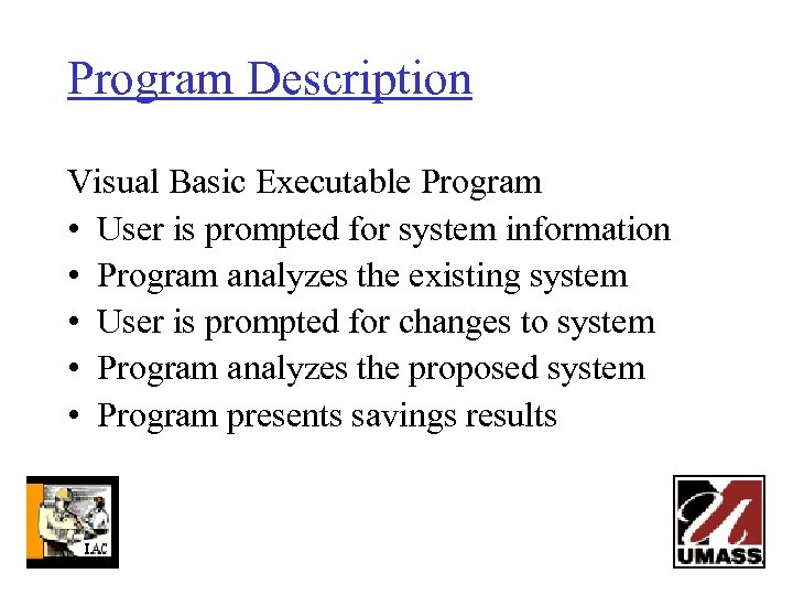 Program Description Visual Basic Executable Program • User is prompted for system information •