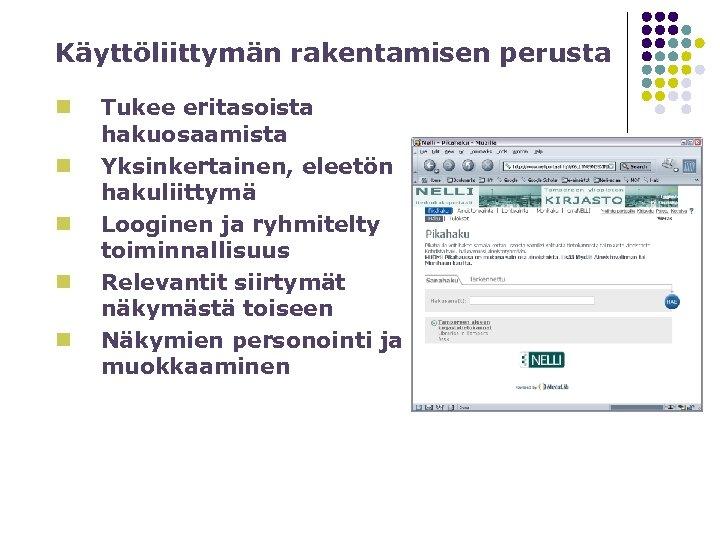 Käyttöliittymän rakentamisen perusta n n n Tukee eritasoista hakuosaamista Yksinkertainen, eleetön hakuliittymä Looginen ja