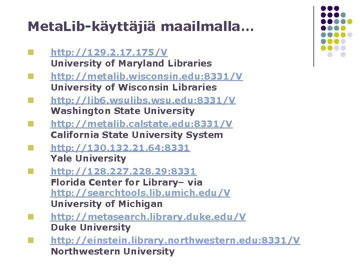 Meta. Lib-käyttäjiä maailmalla… n n n n http: //129. 2. 175/V University of Maryland