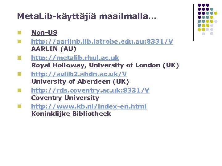 Meta. Lib-käyttäjiä maailmalla… n n n Non-US http: //aarlinb. lib. latrobe. edu. au: 8331/V