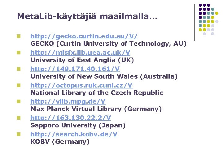 Meta. Lib-käyttäjiä maailmalla… n n n n http: //gecko. curtin. edu. au/V/ GECKO (Curtin