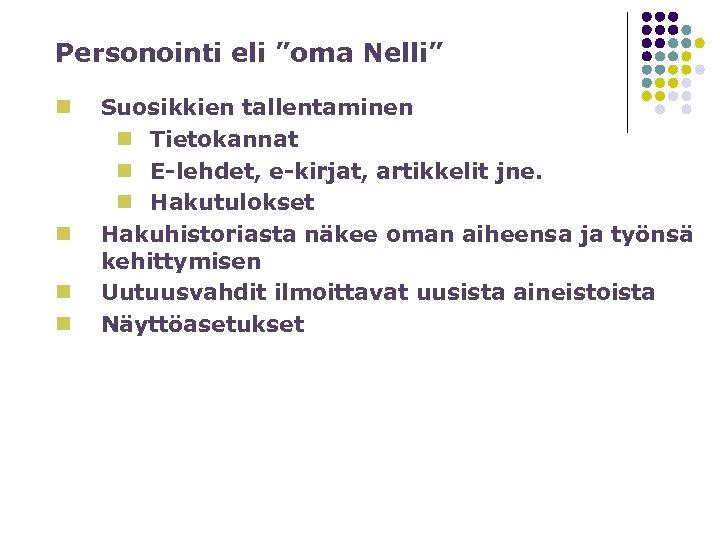 """Personointi eli """"oma Nelli"""" n n Suosikkien tallentaminen n Tietokannat n E-lehdet, e-kirjat, artikkelit"""