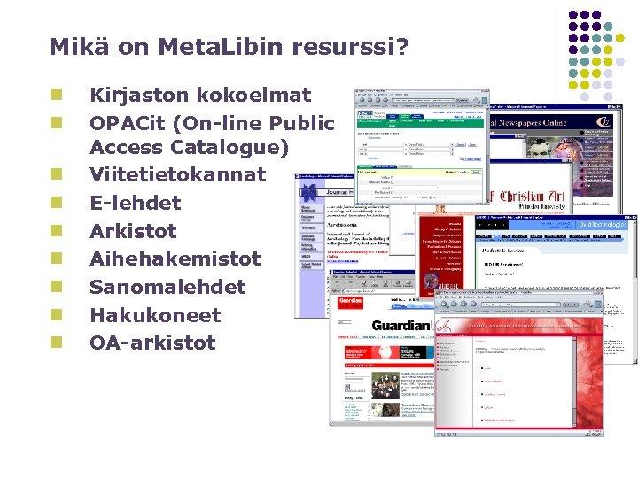 Mikä on Meta. Libin resurssi? n n n n n Kirjaston kokoelmat OPACit (On-line