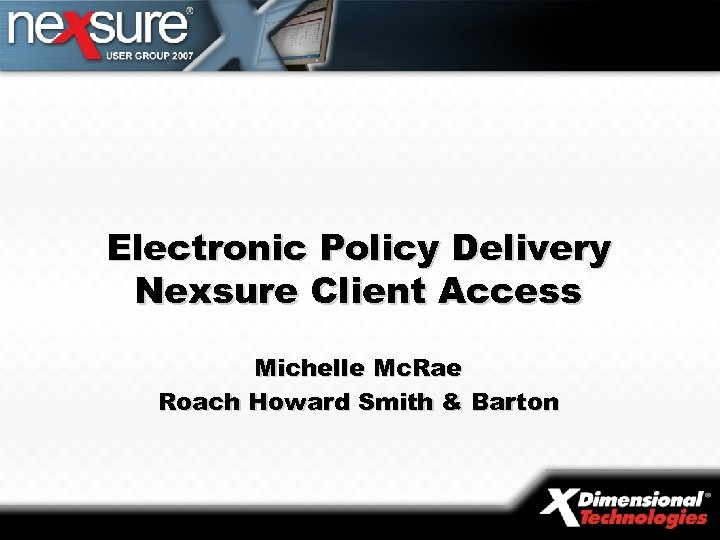 Electronic Policy Delivery Nexsure Client Access Michelle Mc. Rae Roach Howard Smith & Barton