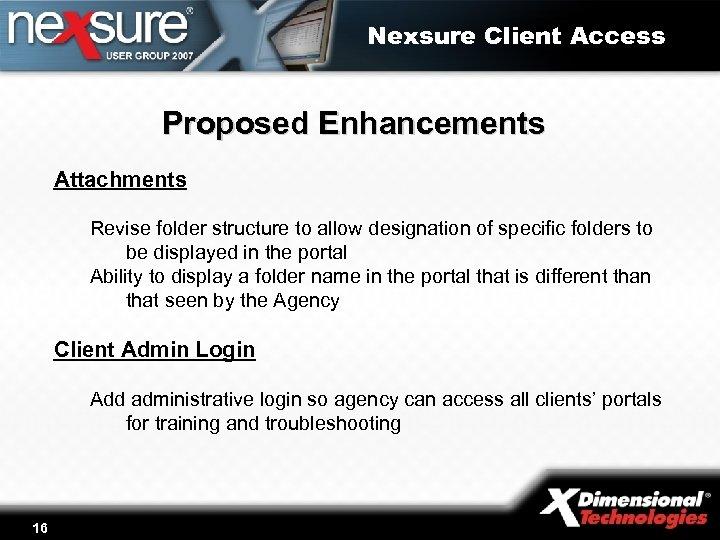 Nexsure Client Access Proposed Enhancements Attachments Revise folder structure to allow designation of specific
