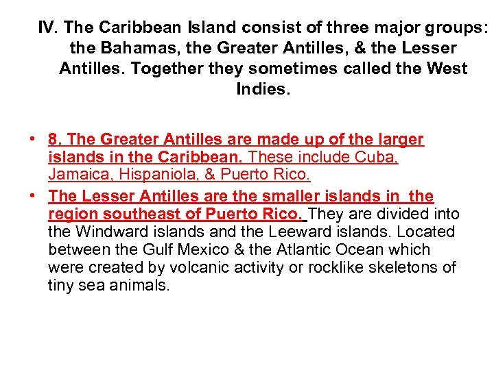 IV. The Caribbean Island consist of three major groups: the Bahamas, the Greater Antilles,
