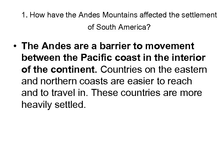 1. How have the Andes Mountains affected the settlement of South America? • The