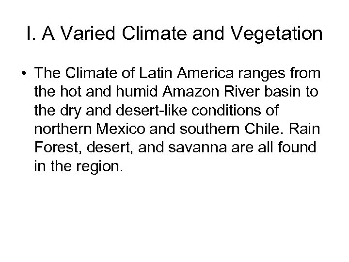 I. A Varied Climate and Vegetation • The Climate of Latin America ranges from