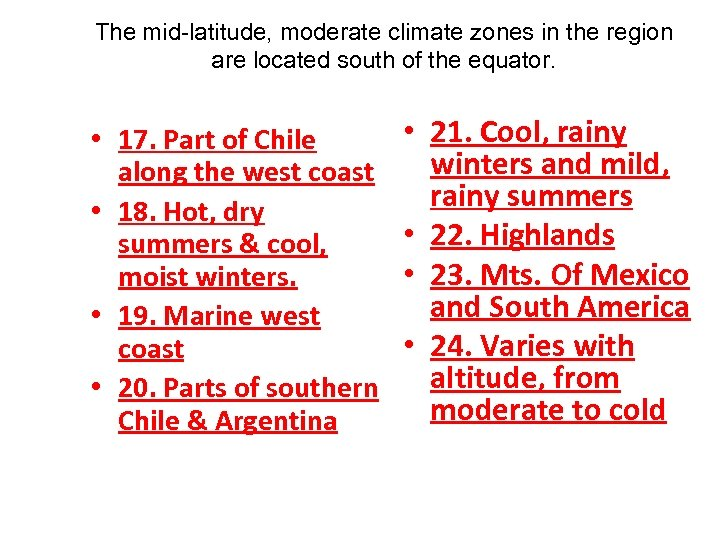 The mid-latitude, moderate climate zones in the region are located south of the equator.