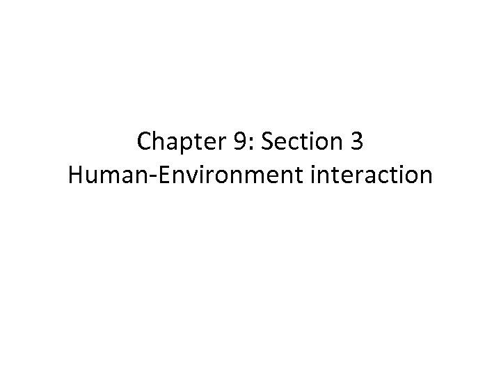 Chapter 9: Section 3 Human-Environment interaction