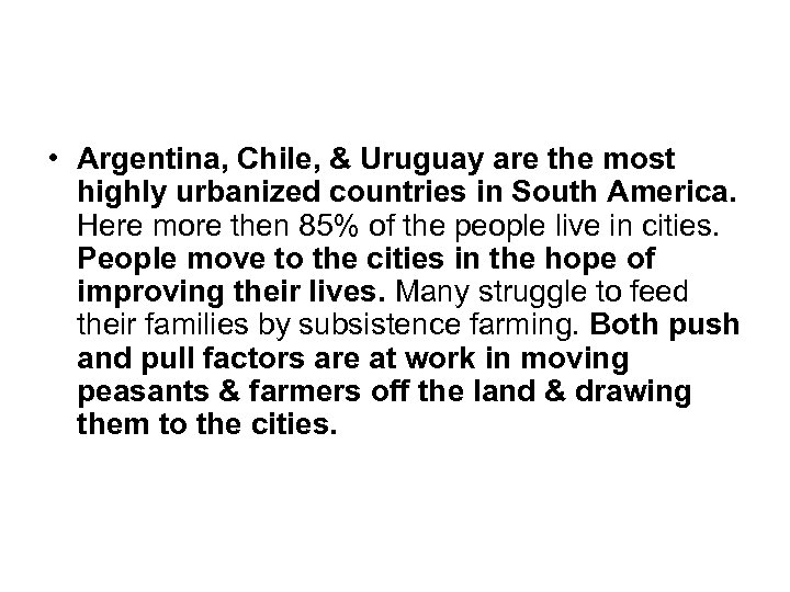 • Argentina, Chile, & Uruguay are the most highly urbanized countries in South