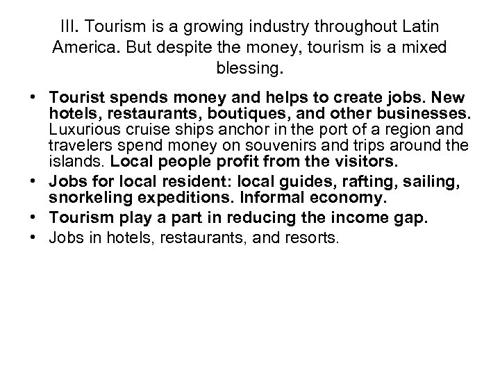 III. Tourism is a growing industry throughout Latin America. But despite the money, tourism