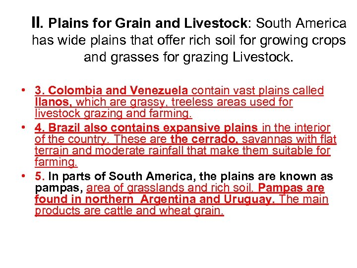 II. Plains for Grain and Livestock: South America has wide plains that offer rich