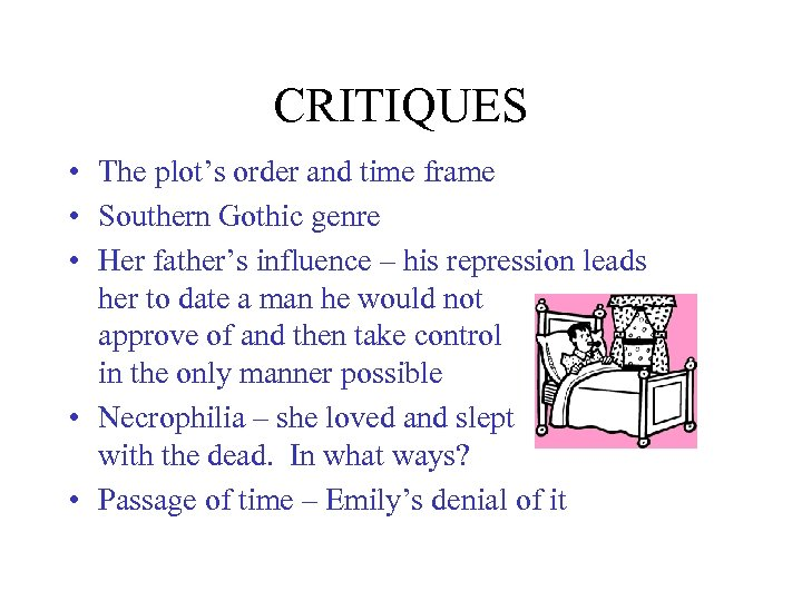 CRITIQUES • The plot's order and time frame • Southern Gothic genre • Her