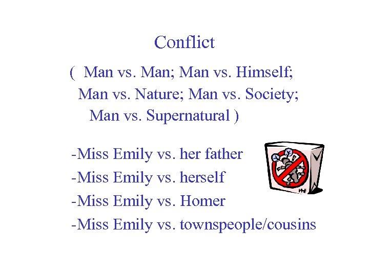 Conflict ( Man vs. Man; Man vs. Himself; Man vs. Nature; Man vs. Society;