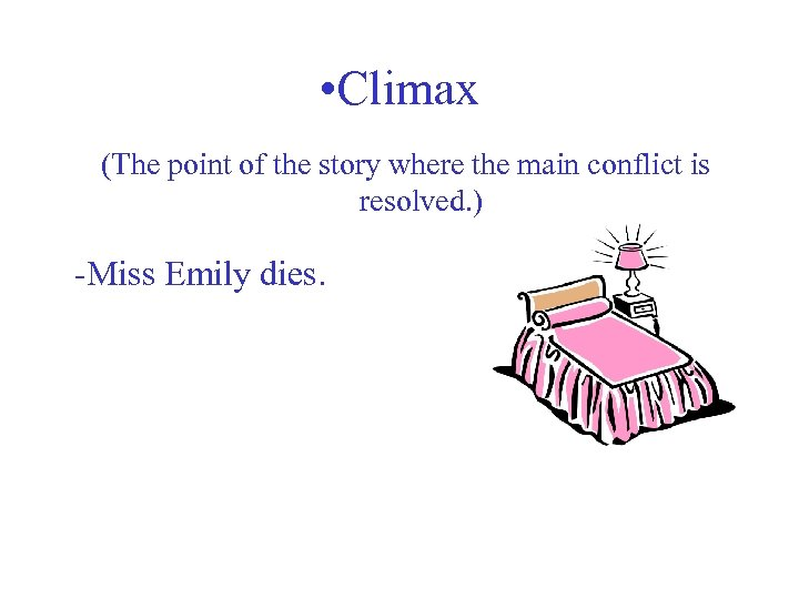 • Climax (The point of the story where the main conflict is resolved.
