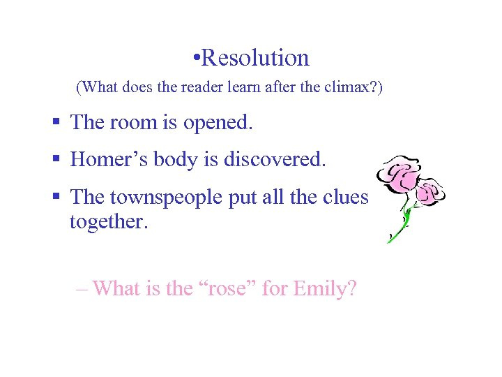 • Resolution (What does the reader learn after the climax? ) § The