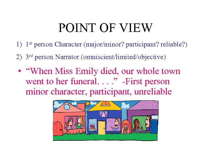 POINT OF VIEW 1) 1 st person Character (major/minor? participant? reliable? ) 2) 3