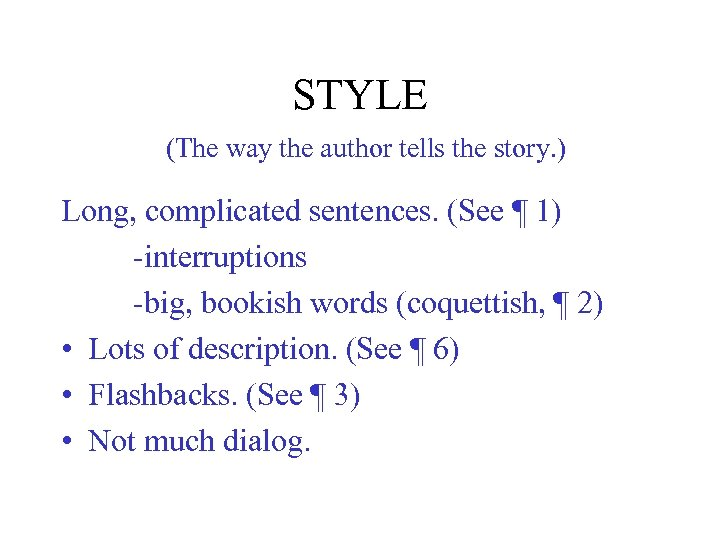 STYLE (The way the author tells the story. ) Long, complicated sentences. (See ¶