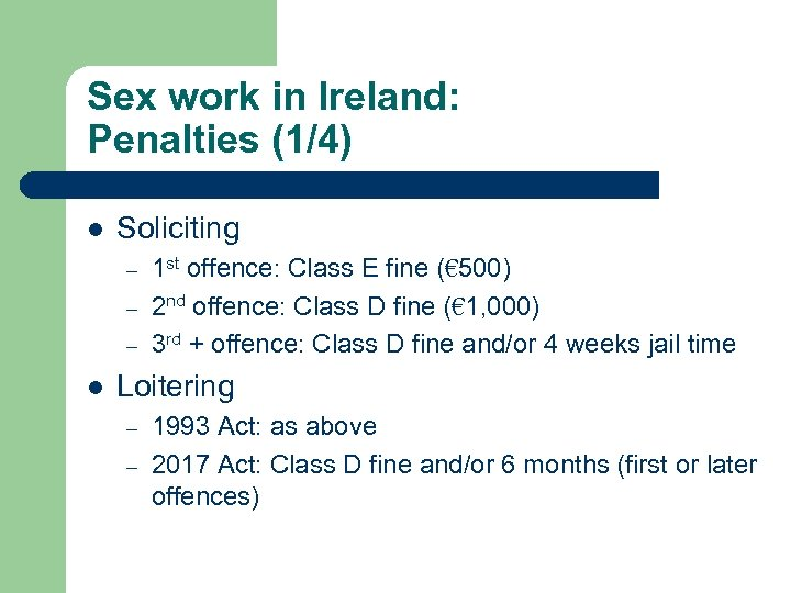 Sex work in Ireland: Penalties (1/4) l Soliciting – – – l 1 st
