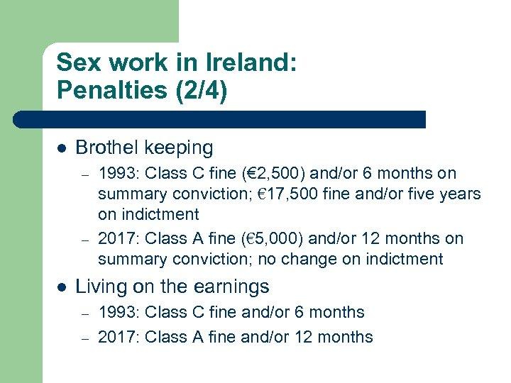 Sex work in Ireland: Penalties (2/4) l Brothel keeping – – l 1993: Class