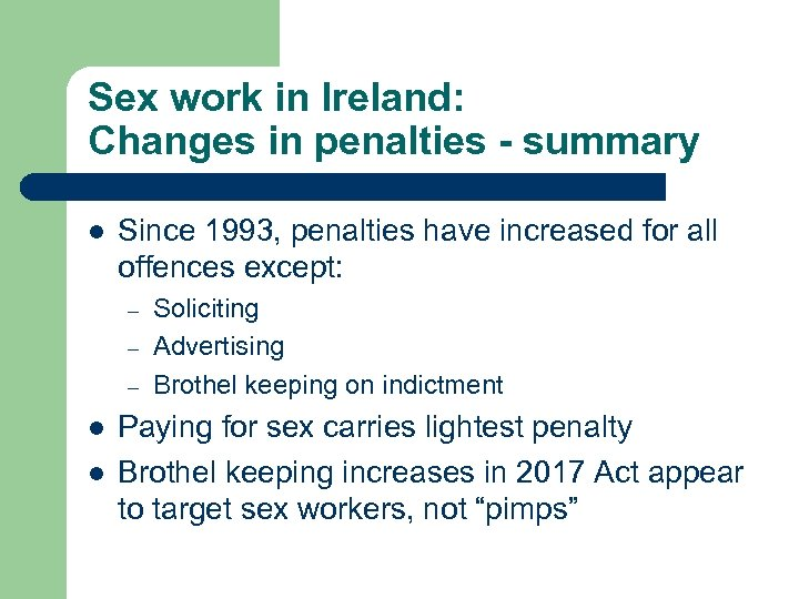Sex work in Ireland: Changes in penalties - summary l Since 1993, penalties have