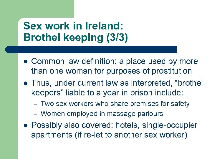 Sex work in Ireland: Brothel keeping (3/3) l l Common law definition: a place