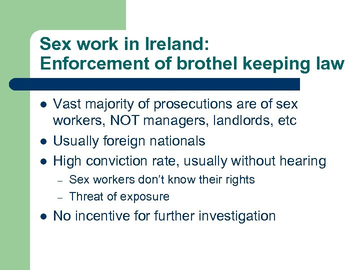 Sex work in Ireland: Enforcement of brothel keeping law l l l Vast majority