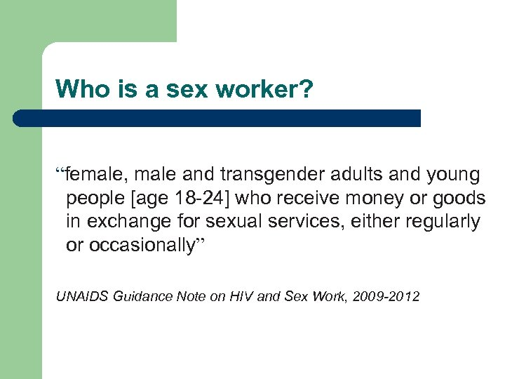 """Who is a sex worker? """"female, male and transgender adults and young people [age"""