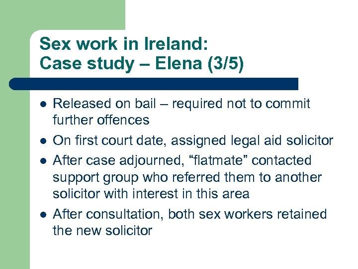 Sex work in Ireland: Case study – Elena (3/5) l l Released on bail