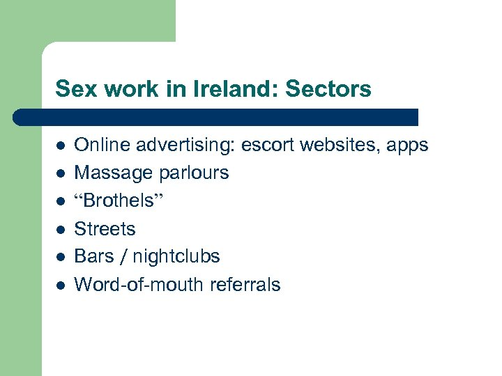 Sex work in Ireland: Sectors l l l Online advertising: escort websites, apps Massage