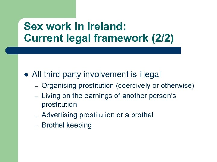 Sex work in Ireland: Current legal framework (2/2) l All third party involvement is
