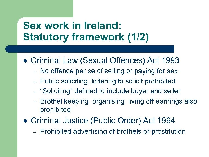 Sex work in Ireland: Statutory framework (1/2) l Criminal Law (Sexual Offences) Act 1993