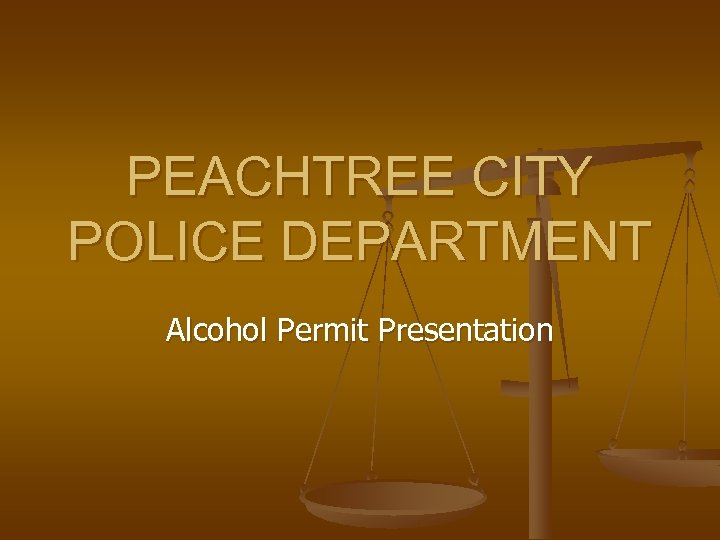 PEACHTREE CITY POLICE DEPARTMENT Alcohol Permit Presentation