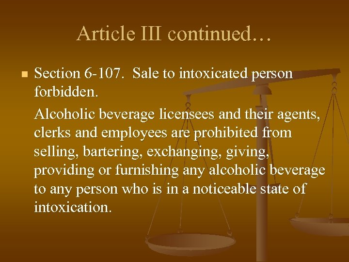 Article III continued… n Section 6 -107. Sale to intoxicated person forbidden. Alcoholic beverage
