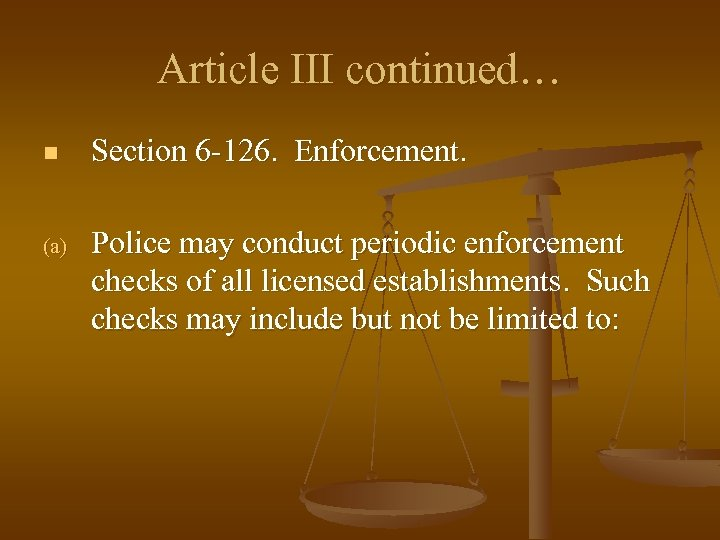 Article III continued… n Section 6 -126. Enforcement. (a) Police may conduct periodic enforcement