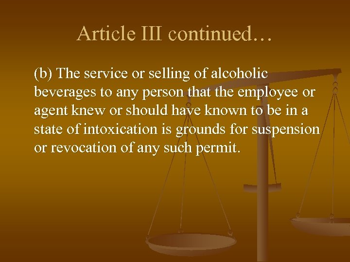 Article III continued… (b) The service or selling of alcoholic beverages to any person
