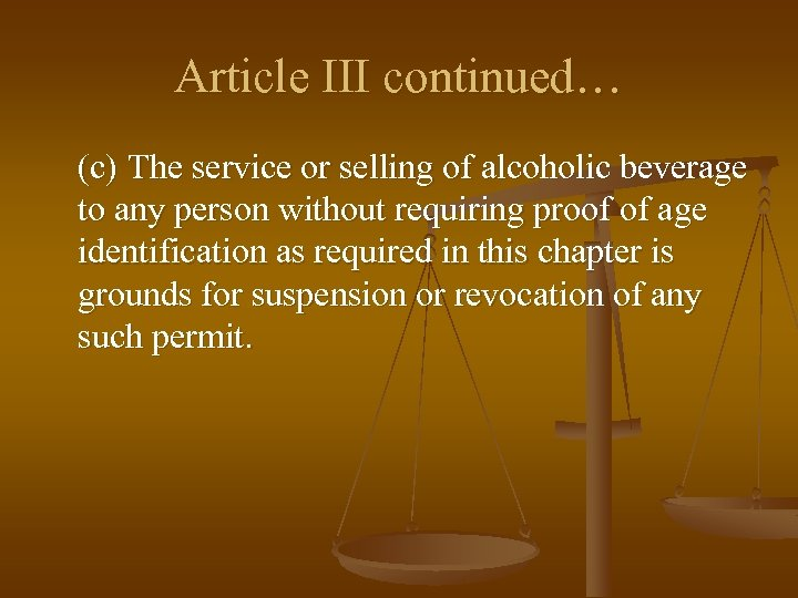 Article III continued… (c) The service or selling of alcoholic beverage to any person