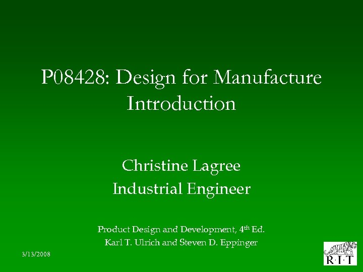 P 08428: Design for Manufacture Introduction Christine Lagree Industrial Engineer Product Design and Development,