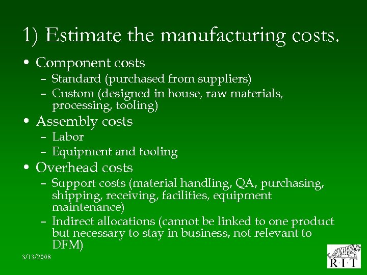 1) Estimate the manufacturing costs. • Component costs – Standard (purchased from suppliers) –